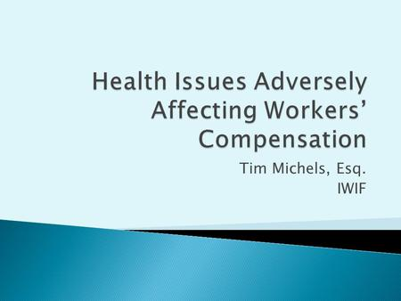 Tim Michels, Esq. IWIF.  When employees smoke, they are not the only ones who suffer the consequences  Increased medical costs, higher insurance rates,