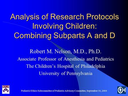 Pediatric Ethics Subcommittee of Pediatric Advisory Committee, September 10, 2004 Analysis of Research Protocols Involving Children: Combining Subparts.