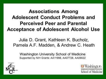 Associations Among Adolescent Conduct Problems and Perceived Peer and Parental Acceptance of Adolescent Alcohol Use Julia D. Grant, Kathleen K. Bucholz,