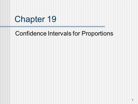 Chapter 19 Confidence Intervals for Proportions.