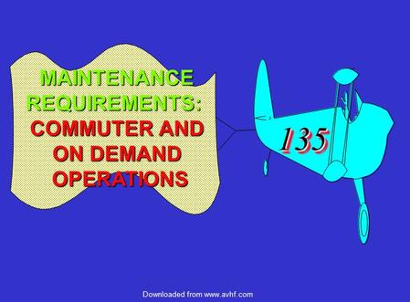 Downloaded from www.avhf.com 135135 MAINTENANCEREQUIREMENTS: COMMUTER AND ON DEMAND OPERATIONS.