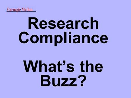 Research Compliance What's the Buzz?. Research Compliance The Buzz Publicized research participant deaths since 1999 Changing federal authorities Increasing.