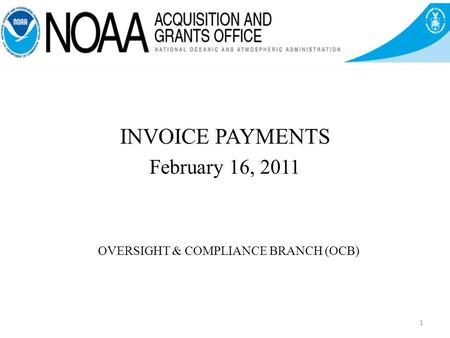 OVERSIGHT & COMPLIANCE BRANCH (OCB) INVOICE PAYMENTS February 16, 2011 1.