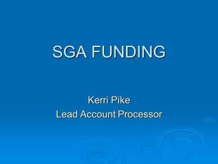 SGA FUNDING Kerri Pike Lead Account Processor. Student Organization Registration  In order to use your SGA funds, you must be a registered student organization.