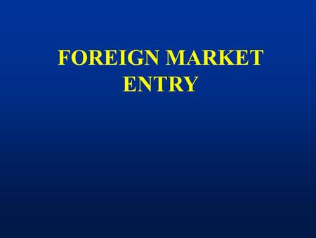 FOREIGN MARKET ENTRY. I. Foreign Market Entry Modes 1)The Internet 2)Exporting (Direct and Indirect) 3)Contractual Agreements i) Licensing - A firm allows.