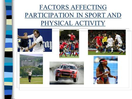 FACTORS AFFECTING PARTICIPATION IN SPORT AND PHYSICAL ACTIVITY