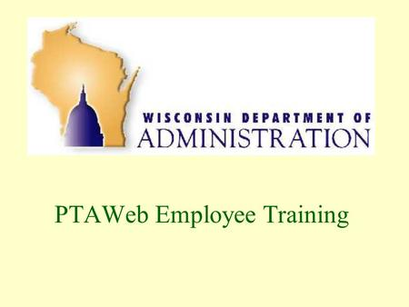 PTAWeb Employee Training. Why PTAWeb? Paperless user-friendly system Greater efficiency for supervisors and employees Up-to-date leave balances and leave.