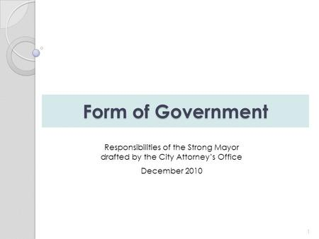 Form of Government 1 Responsibilities of the Strong Mayor drafted by the City Attorney's Office December 2010.