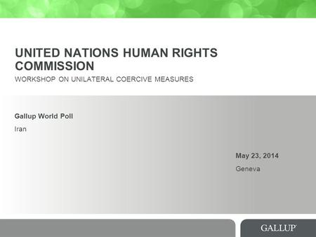 UNITED NATIONS HUMAN RIGHTS COMMISSION WORKSHOP ON UNILATERAL COERCIVE MEASURES Gallup World Poll Iran May 23, 2014 Geneva.
