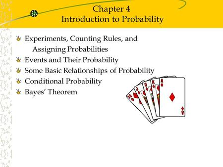 Chapter 4 Introduction to Probability Experiments, Counting Rules, and Assigning Probabilities Events and Their Probability Some Basic Relationships of.