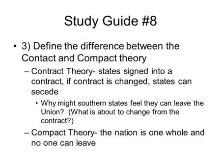 Study Guide #8 3) Define the difference between the Contact and Compact theory –Contract Theory- states signed into a contract, if contract is changed,