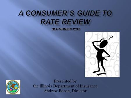 Presented by the Illinois Department of Insurance Andrew Boron, Director SEPTEMBER 2012.
