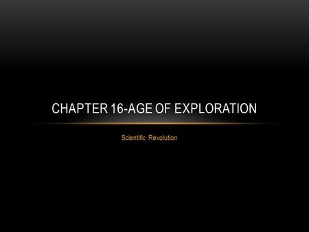 Scientific Revolution CHAPTER 16-AGE OF EXPLORATION.