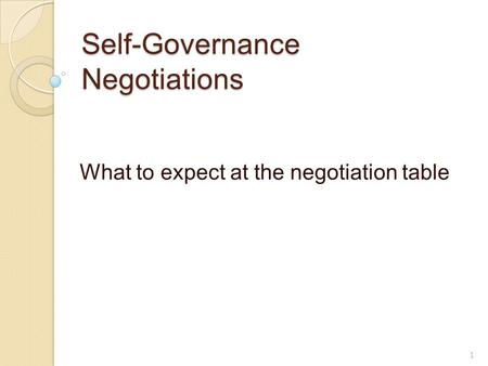 Self-Governance Negotiations What to expect at the negotiation table 1.