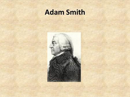 Adam Smith. Background Physiocrat: – One who searches for natural laws that govern the economy; part of the Enlightenment.