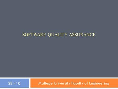 SOFTWARE QUALITY ASSURANCE Maltepe University Faculty of Engineering SE 410.