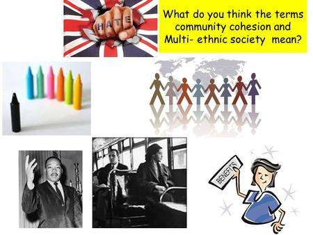 OBJECTIVE: To use clips from the media to understand the advantages and disadvantages of living in a multi-ethnic society and what the Government is doing.