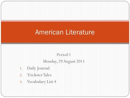 American Literature Period 1 Monday, 29 August 2011 Daily Journal