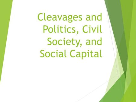 Cleavages and Politics, Civil Society, and Social Capital.