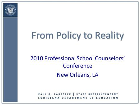 2010 Professional School Counselors' Conference New Orleans, LA From Policy to Reality.