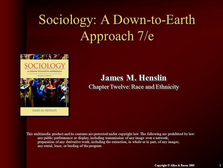 Chapter 12: Race and Ethnicity Copyright © Allyn & Bacon 20051 Sociology: A Down-to-Earth Approach 7/e James M. Henslin Chapter Twelve: Race and Ethnicity.