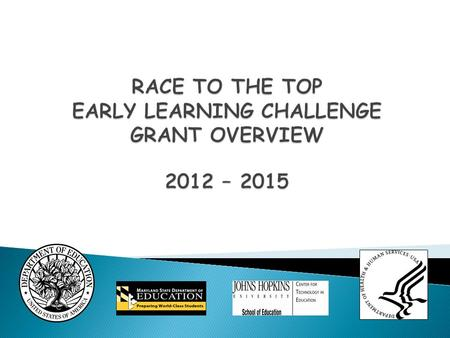 Nine states were awarded a Race to the Top - Early Learning Challenge Grant: California, Delaware, MARYLAND, Massachusetts, Minnesota, North Carolina,