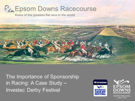 Epsom Downs Racecourse Home of the greatest flat race in the world The Importance of Sponsorship in Racing: A Case Study – Investec Derby Festival.