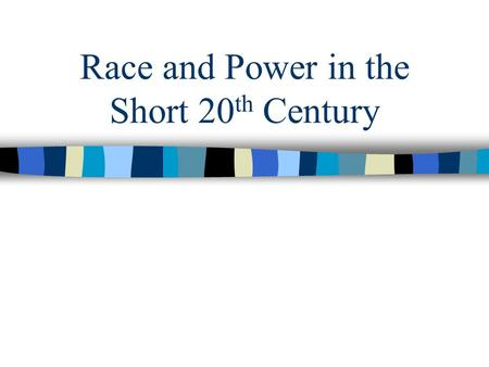 "Race and Power in the Short 20 th Century. Paradoxes of Race: 1914-1945 World War I –Segregation and the soldiers –African-American employment –""Race."