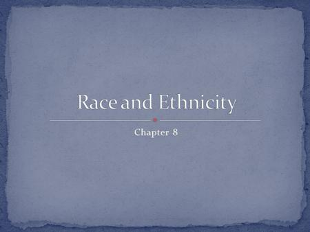 Chapter 8. Majority is often referred to as the dominate group…the ones that are advantaged and have superior rights in society. Minority is often referred.