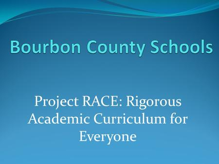 Project RACE: Rigorous Academic Curriculum for Everyone.