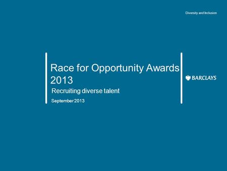 Race for Opportunity Awards 2013 Recruiting diverse talent September 2013 Diversity and Inclusion.