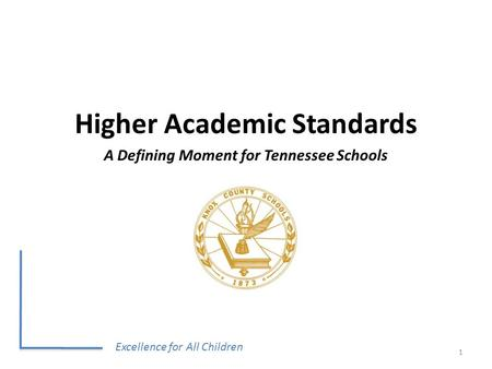 Excellence for All Children 1 Higher Academic Standards A Defining Moment for Tennessee Schools.