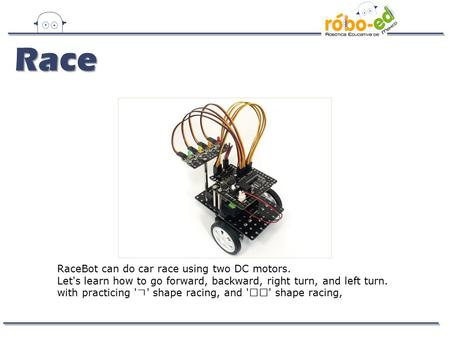 RaceBot can do car race using two DC motors. Let's learn how to go forward, backward, right turn, and left turn. with practicing ' ㄱ ' shape racing, and.