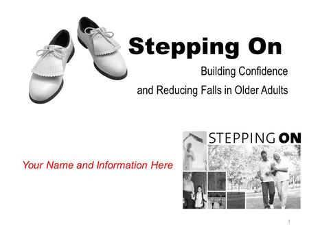 Building Confidence and Reducing Falls in Older Adults 1 Stepping On Your Name and Information Here.