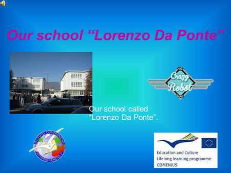 "Our school ""Lorenzo Da Ponte"" Our school called ""Lorenzo Da Ponte""."