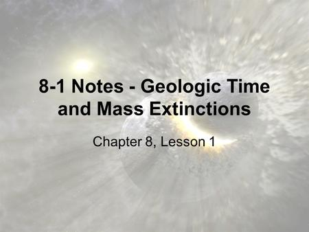 8-1 Notes - Geologic Time and Mass Extinctions