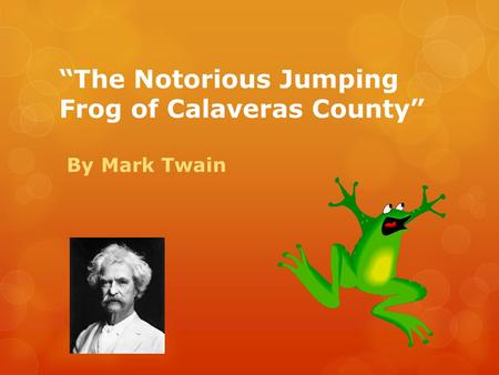 a review of the story the notorious jumping frog of calaveras county Introduction the notorious jumping frog of calaveras county is a collection of twenty-seven short stories and sketches that were initially published in several publications around the us during the 1880s.