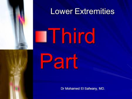 Lower Extremities Third Part Dr Mohamed El Safwany, MD.