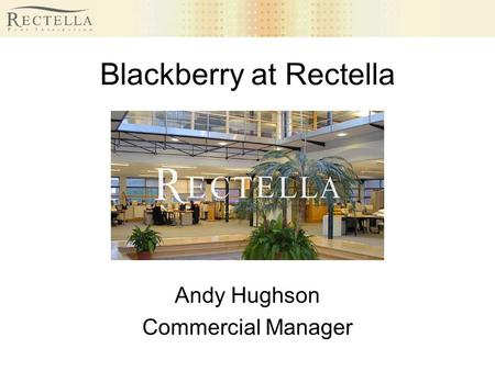 Blackberry at Rectella Andy Hughson Commercial Manager.