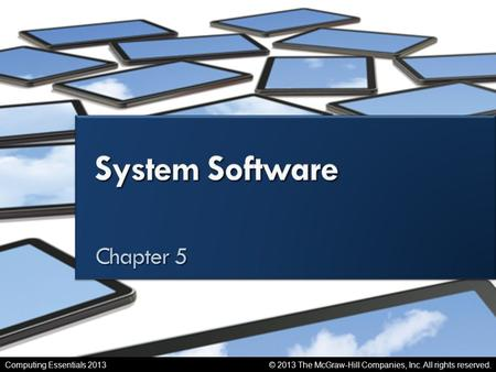 System Software © 2013 The McGraw-Hill Companies, Inc. All rights reserved.Computing Essentials 2013.