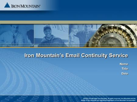 Iron Mountain's Email Continuity Service ©2006 Iron Mountain Incorporated. All rights reserved. Iron Mountain and the design of the mountain are registered.