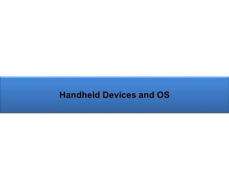 Handheld Devices and OS
