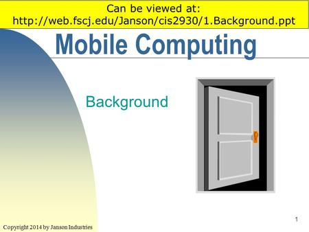 1 Mobile Computing Background Copyright 2014 by Janson Industries Can be viewed at: