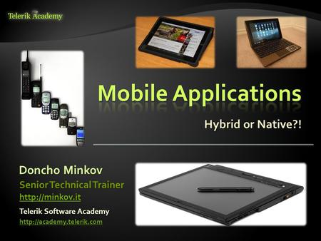 Hybrid or Native?! Doncho Minkov Telerik Software Academy  Senior Technical Trainer