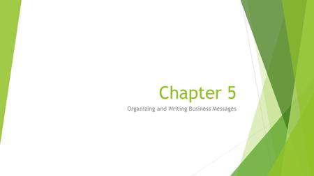 Chapter 5 Organizing and Writing Business Messages.