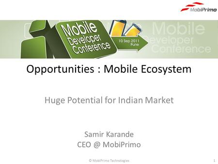 © MobiPrimo Technologies1 Opportunities : Mobile Ecosystem Huge Potential for Indian Market Samir Karande MobiPrimo.