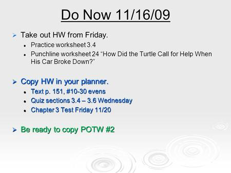 Do Now 11/16/09 Take out HW from Friday. Copy HW in your planner.