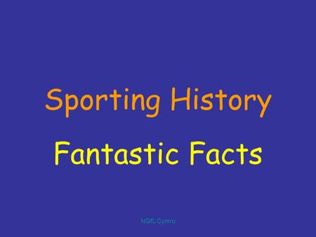 NGfL Cymru Sporting <strong>History</strong> Fantastic Facts. NGfL Cymru Sporting <strong>History</strong> The original Olympic <strong>games</strong> were a religious ritual honouring the god, Zeus.