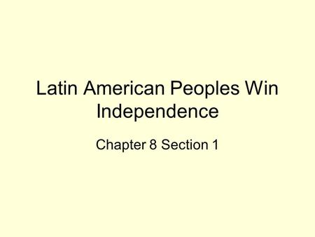 Latin American Peoples Win Independence