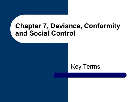 Chapter 7, Deviance, Conformity and Social Control Key Terms.